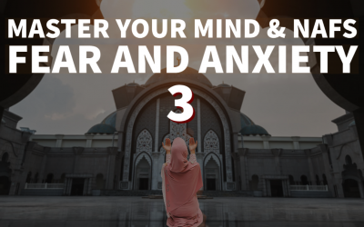 Overcome Fear and Anxiety – Part 3