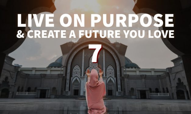 How to Live on Purpose and Love the Future – Part 7