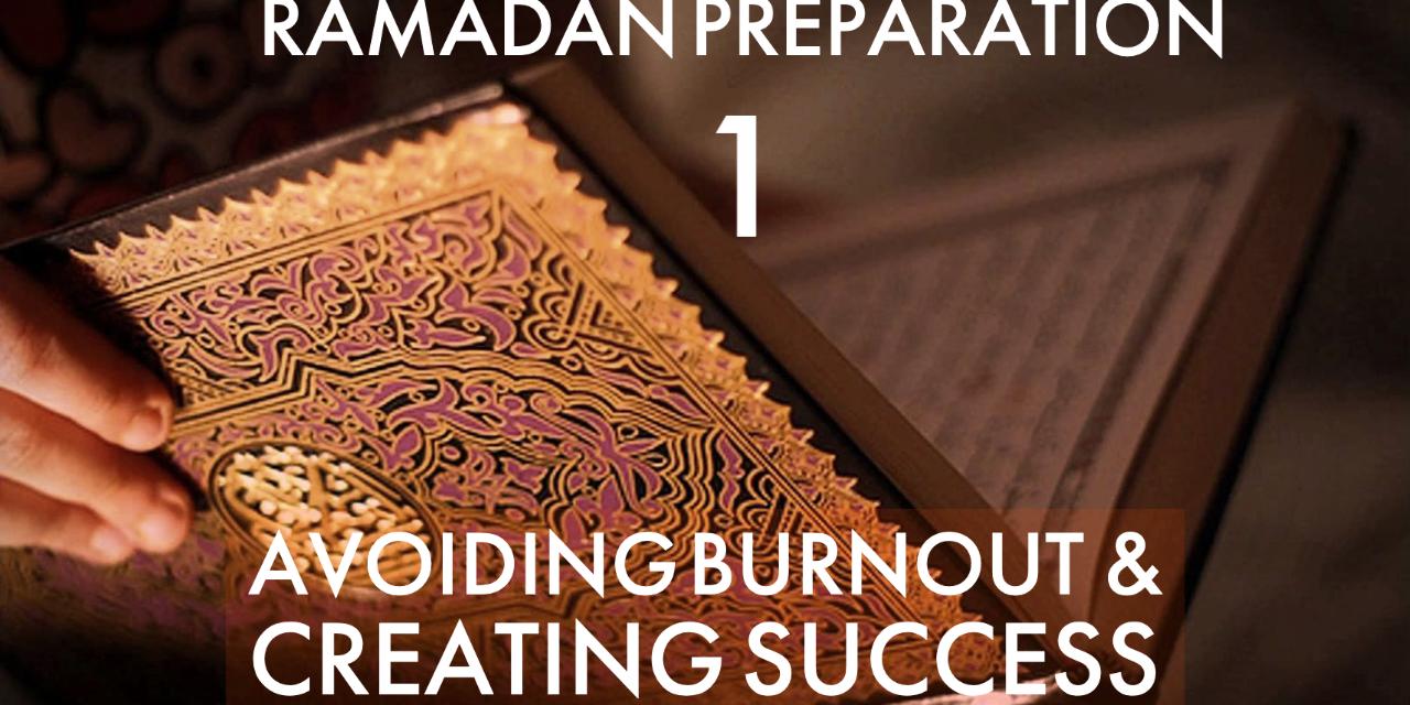 Ramadan 1: Avoiding Burnout and Creating Success