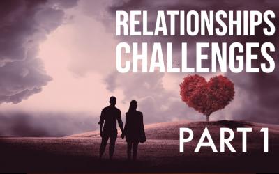 Relationships Series: Overcoming Challenge Part 1